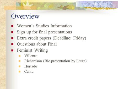 Overview Women's Studies Information Sign up for final presentations Extra credit papers (Deadline: Friday) Questions about Final Feminist Writing Villenas.