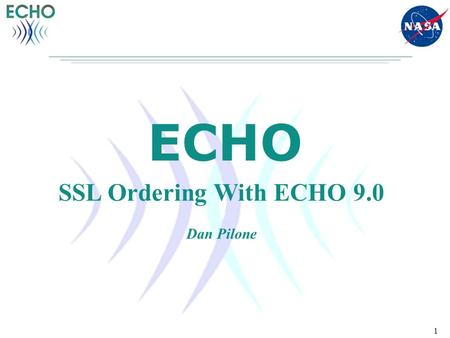 1 ECHO SSL Ordering With ECHO 9.0 Dan Pilone. 2 Agenda Introduction SSL Ordering Overview Order Fulfillment Features Provider Requirements Configuring.