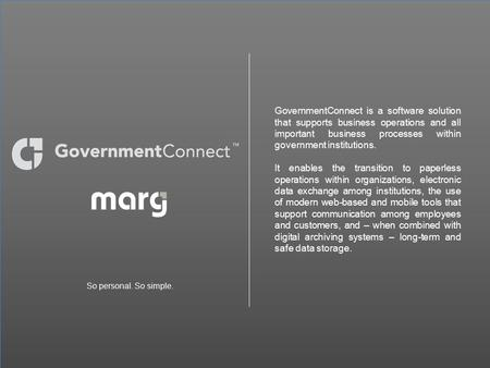 GovernmentConnect is a software solution that supports business operations and all important business processes within government institutions. It enables.