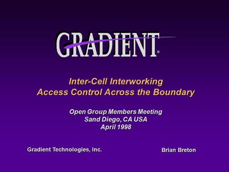 ® Gradient Technologies, Inc. Inter-Cell Interworking Access Control Across the Boundary Open Group Members Meeting Sand Diego, CA USA April 1998 Brian.