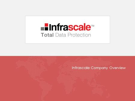 Infrascale Company Overview. About Infrascale 2 2006 Los Angeles, CA Venture backed Managed Service Providers 12 global data centers Eversync Solutions.