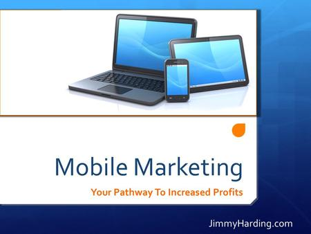 Mobile Marketing Your Pathway To Increased Profits JimmyHarding.com.