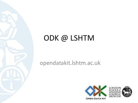 LSHTM opendatakit.lshtm.ac.uk. What is LSHTM ODK is a suite of tools to enable electronic data collection from anywhere in the