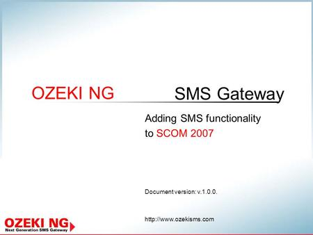SMS Gateway OZEKI NG Document version: v.1.0.0.  Adding SMS functionality to SCOM 2007.