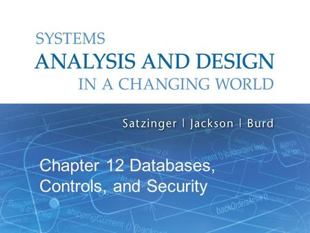 Systems Analysis and Design in a Changing World, 6th Edition 1 Chapter 12 Databases, Controls, and Security.