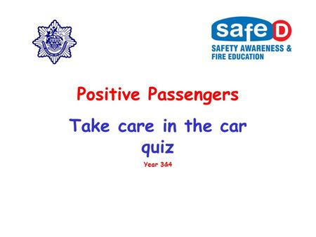 Positive Passengers Take care in the car quiz Year 3&4.