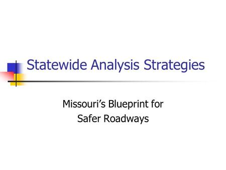 Statewide Analysis Strategies Missouri's Blueprint for Safer Roadways.