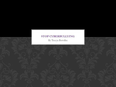 Stop Cyberbullying By Terryn Bowdler.