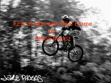 FEA of Mountain Bike Frame by: Alfred Munoz. Outline Forces from static load (case1) Results (disscusion)