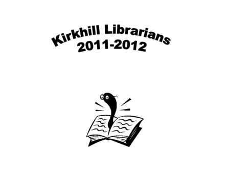 Kirkhill Librarians Action Plan Librarian Aims for Session 2011-12 Target 2 of School Improvement Plan  Undertake training from local librarians to.