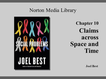 Chapter 10 Claims across Space and Time Norton Media Library Joel Best.