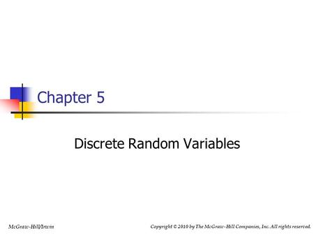Copyright © 2010 by The McGraw-Hill Companies, Inc. All rights reserved. McGraw-Hill/Irwin Chapter 5 Discrete Random Variables.
