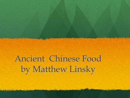 Ancient Chinese Food by Matthew Linsky. Traditional Ancient Chinese Rice Rice was the first grain that people farmed in China. So it was like the first.