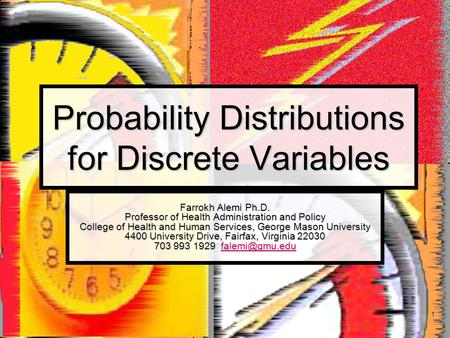 1 Probability Distributions for Discrete Variables Farrokh Alemi Ph.D. Professor of Health Administration and Policy College of Health and Human Services,
