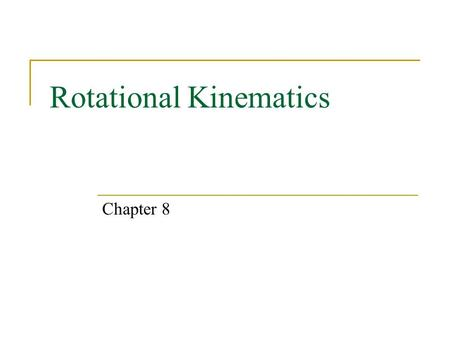 Rotational Kinematics Chapter 8. Expectations After Chapter 8, students will:  understand and apply the rotational versions of the kinematic equations.