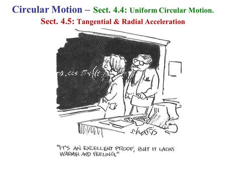 Circular Motion – Sect. 4.4: Uniform Circular Motion. Sect. 4.5: Tangential & Radial Acceleration.