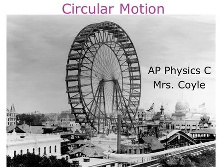 Circular Motion AP Physics C Mrs. Coyle. Circular Motion Uniform circular motion (constant centripetal acceleration) Motion with a tangential and radial.