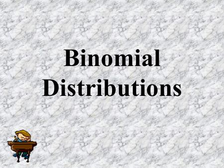 Binomial Distributions. Quality Control engineers use the concepts of binomial testing extensively in their examinations. An item, when tested, has only.