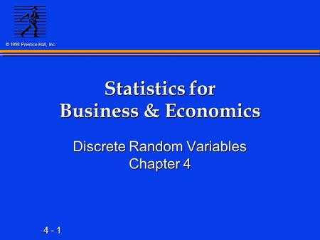 4 - 1 © 1998 Prentice-Hall, Inc. Statistics for Business & Economics Discrete Random Variables Chapter 4.