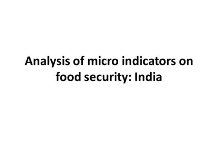 Analysis of micro indicators on food security: India.