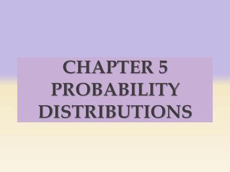  5-1 Introduction  5-2 Probability Distributions  5-3 Mean, Variance, and Expectation  5-4 The Binomial Distribution.