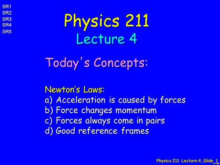 Physics 211 Lecture 4 Today's Concepts: Newton's Laws: