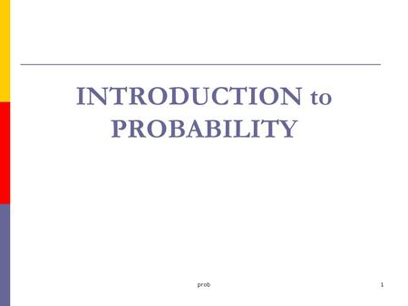 Prob1 INTRODUCTION to PROBABILITY. prob2 BASIC CONCEPTS of PROBABILITY  Experiment  Outcome  Sample Space Discrete Continuous  Event.