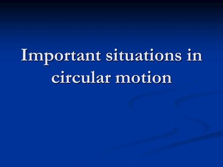 Important situations in circular motion. When accelerating, the feeling you have is opposite the acceleration This is why it feels like there is centrifugal.