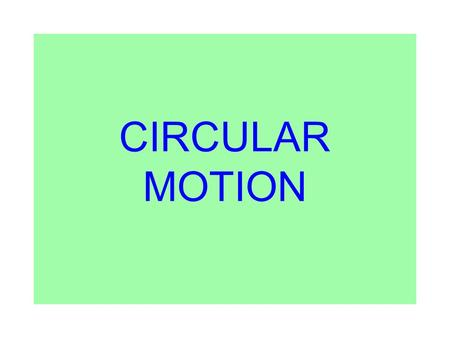 CIRCULAR MOTION. Path of an object in circular motion: The velocity is tangential The acceleration is directed towards the center (centripetal acceleration)