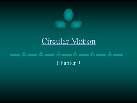 Circular Motion Chapter 9. Circular Motion Axis – is the straight line around which rotation takes place. Internal Axis - is located within the body of.