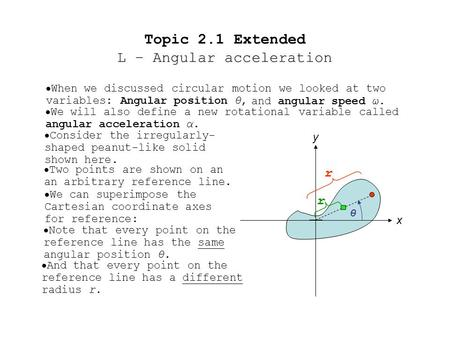 Topic 2.1 Extended L – Angular acceleration  When we discussed circular motion we looked at two variables:  We will also define a new rotational variable.