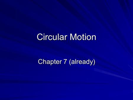 Circular Motion Chapter 7 (already).