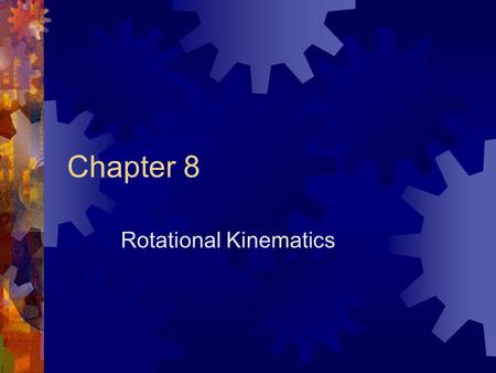 Chapter 8 Rotational Kinematics. Radians Angular Displacement  Angle through which something is rotated  Counterclockwise => positive(+) Units => radians.