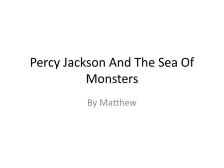 Percy Jackson And The Sea Of Monsters By Matthew.