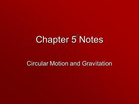 Chapter 5 Notes Circular Motion and Gravitation. Chapter 5 5-1 Kinematics of Uniform Circular Motion  Uniform circular motion - An object that moves.
