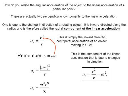 How do you relate the angular acceleration of the object to the linear acceleration of a particular point? There are actually two perpendicular components.
