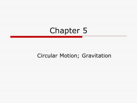 "Chapter 5 Circular Motion; Gravitation. Centripetal Acceleration Centripetal means ""Center Seeking"" and the centripetal force on an object moving in a."