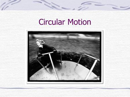 Circular Motion. Uniform Circular Motion Speed of object may be constant Velocity is constantly changing Direction of the velocity is tangent to the circle.
