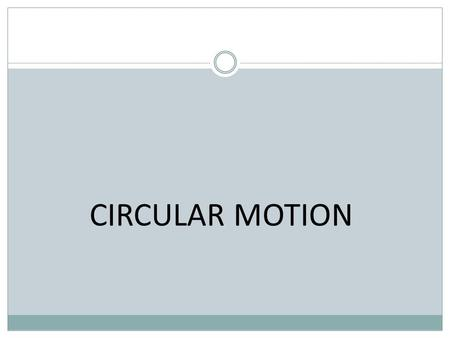 CIRCULAR MOTION. Linear Motion d – distance (in meters) v – velocity (in meters/second) a – acceleration (in meters/second 2 ) Distance = 2  r.