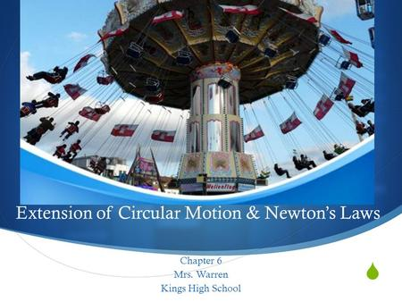  Extension of Circular Motion & Newton's Laws Chapter 6 Mrs. Warren Kings High School.