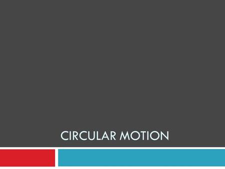 CIRCULAR MOTION. Characteristics of Circular Motion  Uniform circular motion: The motion of an object in a circle with constant or uniform speed  The.