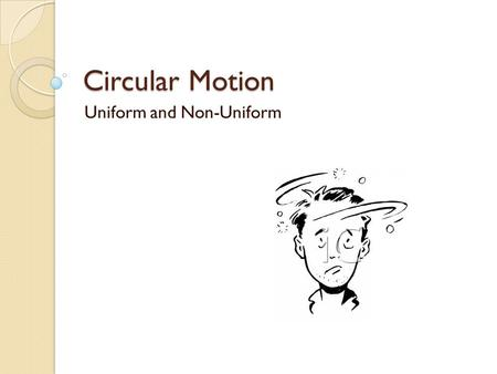 Circular Motion Uniform and Non-Uniform. Review Equations for Motion Along One Dimension.
