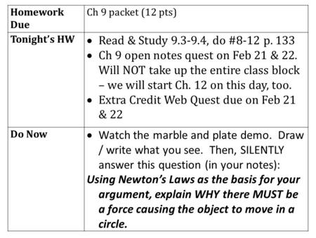 Homework Due Ch 9 packet (12 pts) Tonight's HW  Read & Study 9.3-9.4, do #8-12 p. 133  Ch 9 open notes quest on Feb 21 & 22. Will NOT take up the entire.