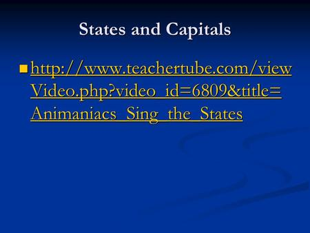 States and Capitals  Video.php?video_id=6809&title= Animaniacs_Sing_the_States  Video.php?video_id=6809&title=