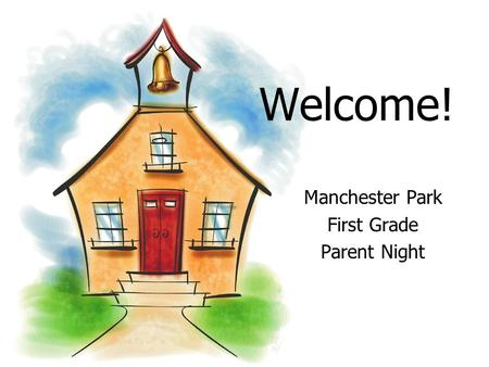 Welcome! Manchester Park First Grade Parent Night.