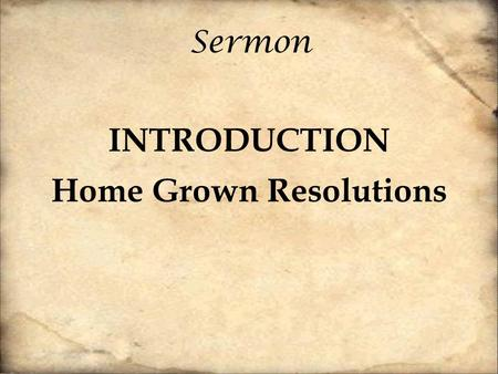 Sermon INTRODUCTION Home Grown Resolutions. The good news and hope of the gospel is that God's love for us in Christ is despite, not because of, our failures.