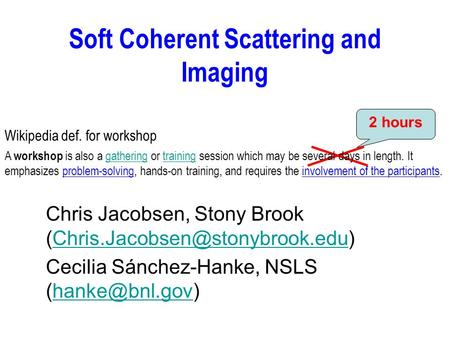 Soft Coherent Scattering and Imaging Chris Jacobsen, Stony Brook Cecilia Sánchez-Hanke, NSLS.