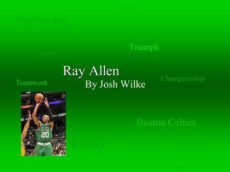 Ray Allen By Josh Wilke Boston Celtics Three-Point King Rivalry Victory Triumph Power Teamwork Championship Winners.