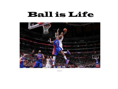 Ball is Life nhttp://www.theprobasketballtalk.com/2013/04/a-look-back.htmlhttp://www.theprobasketballtalk.com/2013/04/a-look-back.html.