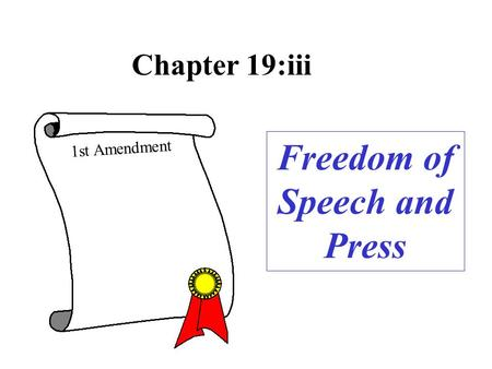 Chapter 19:iii 1st Amendment Freedom of Speech and Press.